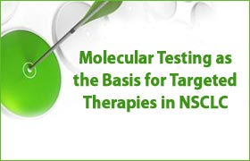 Molecular Testing as the Basis for Targeted Therapies in NSCLC