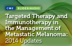 Targeted Therapy and Immunotherapy in the Management of Metastatic Melanoma: 2014 Updates