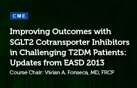 Improving Outcomes with SGLT2 Cotransporter Inhibitors in Challenging T2DM Patients: Updates from EASD 2013