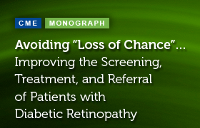 "Avoiding ""Loss of Chance""… Improving the Screening, Treatment, and Referral of Patients with Diabetic Retinopathy"
