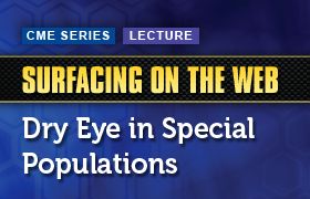 Surfacing on the Web: Dry Eye in Special Populations