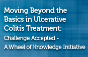 Moving Beyond the Basics in Ulcerative Colitis Treatment: Challenge Accepted - A Wheel of Knowledge Initiative