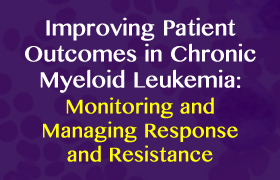 Improving Patient Outcomes in Chronic Myeloid Leukemia: Monitoring and Managing Response and Resistance