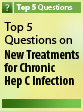 Top 5 Questions on New Treatments for Chronic Hepatitis C Infection