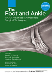 The Foot and Ankle: AANA Advanced Arthroscopic Surgical Techniques