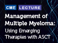 Management of Multiple Myeloma: Using Emerging Therapies with ASCT