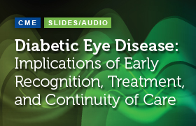 Diabetic Eye Disease: Implications of Early Recognition, Treatment, and Continuity of Care