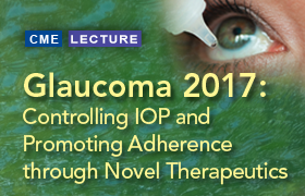 Glaucoma 2017: Controlling IOP and Promoting Adherence through Novel Therapeutics