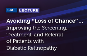 "Avoiding ""Loss of Chance""…Improving the Screening, Treatment, and Referral of Patients with Diabetic Retinopathy"
