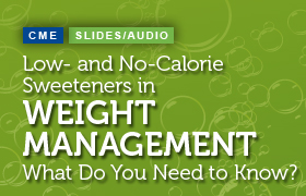 Low- and No-Calorie Sweeteners in Weight Management: What Do You Need to Know?