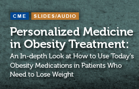 Personalized Medicine in Obesity Treatment: An In-depth Look at How to Use Today's Obesity Medications in Patients Who Need to Lose Weight