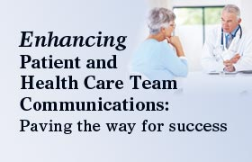 Enhancing Patient and Health Care Team Communications: Paving the way for success